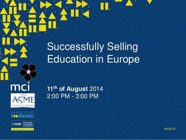 #ASAE14 Successfully Selling Education in Europe 11th of August 2014 2:00 PM - 3:00 PM