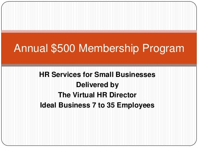 HR Services for Small Businesses Delivered by The Virtual HR Director Ideal Business 7 to 35 Employees Annual $500 Members...