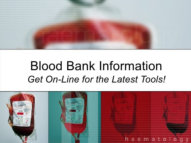 Blood Bank Information Get On-Line for the Latest Tools!