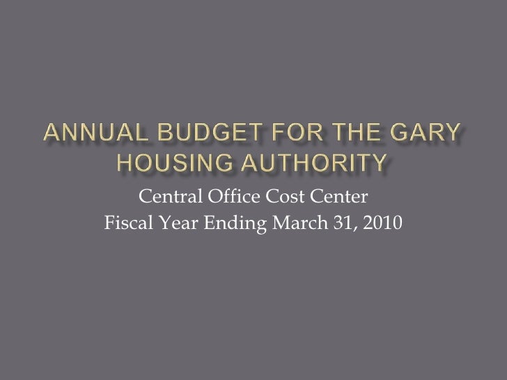 Annual budget for the Gary Housing authority<br />Central Office Cost Center<br />Fiscal Year Ending March 31, 2010<br />