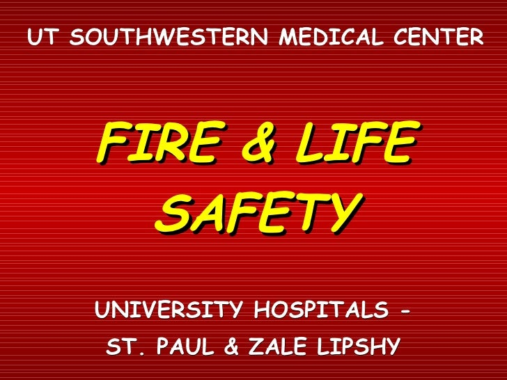 FIRE & LIFE SAFETY UNIVERSITY HOSPITALS - ST. PAUL & ZALE LIPSHY UT SOUTHWESTERN MEDICAL CENTER