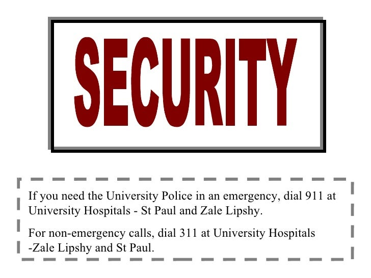 If you need the University Police in an emergency, dial 911 at University Hospitals - St Paul and Zale Lipshy. For non-eme...