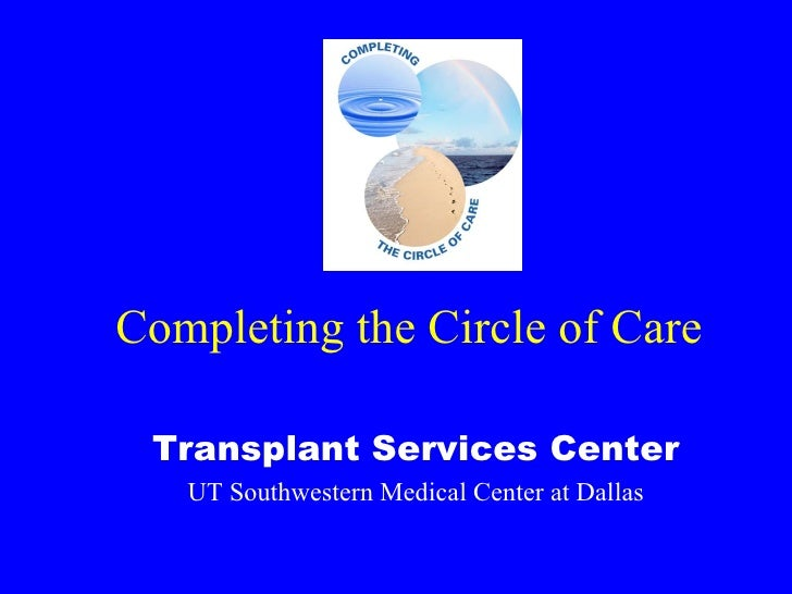 Completing the Circle of Care Transplant Services Center UT Southwestern Medical Center at Dallas