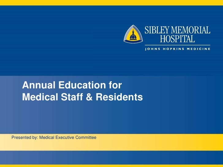 Annual Education for     Medical Staff & ResidentsPresented by: Medical Executive Committee