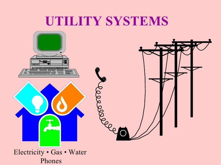 UTILITY SYSTEMS Electricity • Gas • Water  Phones