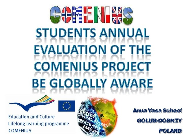 StudentsAnnualevaluation of the Comenius projectBe GloballyAware<br />Anna VasaSchool<br />GOLUB-DOBRZYŃ<br />POLAND<br />
