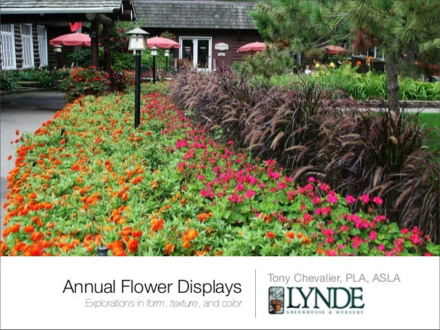 Tony Chevalier, PLA, ASLAAnnual Flower Displays  Explorations in form, texture, and color