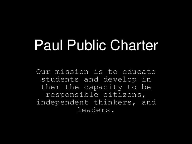 Paul Public CharterOur mission is to educate students and develop in them the capacity to be  responsible citizens,indepen...
