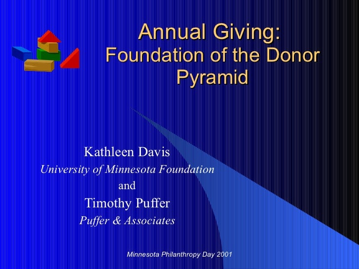 Annual Giving:  Foundation of the Donor Pyramid Kathleen Davis University of Minnesota Foundation and Timothy Puffer Puffe...
