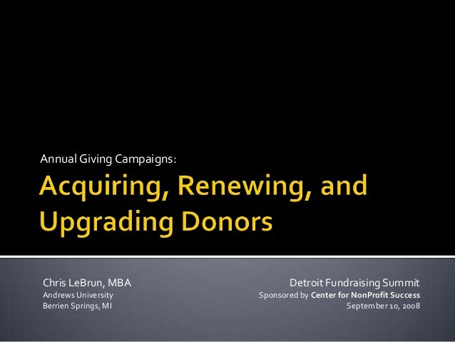 Annual Giving Campaigns:Chris LeBrun, MBA                 Detroit Fundraising SummitAndrews University         Sponsored b...