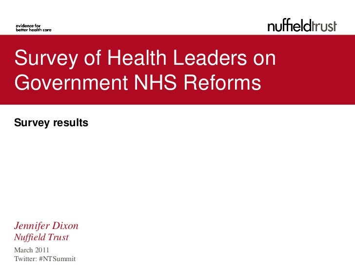 Survey of Health Leaders onGovernment NHS ReformsSurvey resultsJennifer DixonNuffield TrustMarch 2011Twitter: #NTSummit