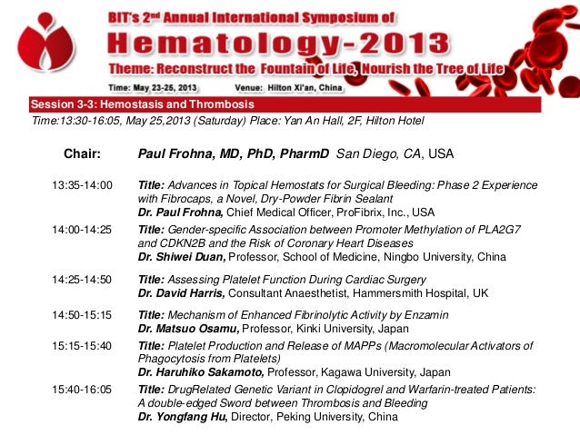 Session 3-3: Hemostasis and Thrombosis Time:13:30-16:05, May 25,2013 (Saturday) Place: Yan An Hall, 2F, Hilton Hotel  Chai...