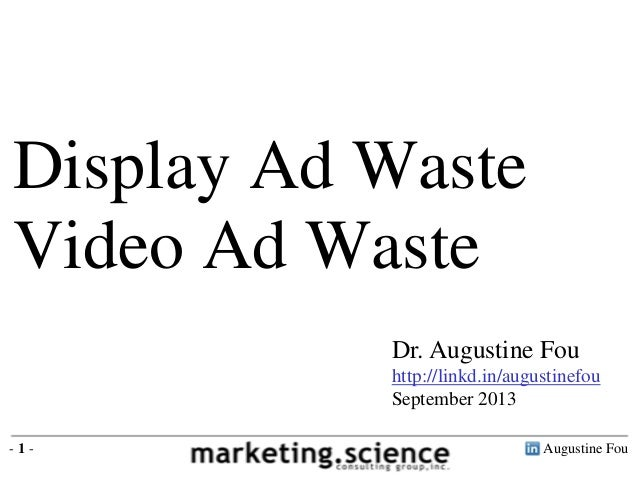 Augustine Fou- 1 - Dr. Augustine Fou http://linkd.in/augustinefou September 2013 Display Ad Waste Video Ad Waste