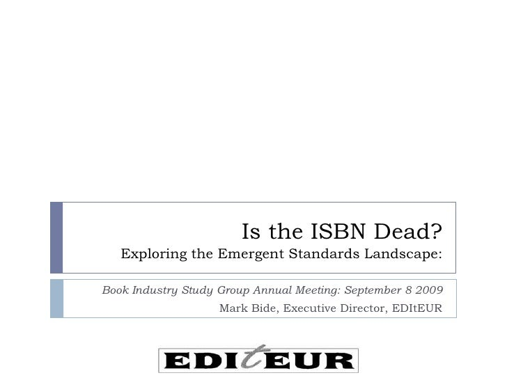 Is the ISBN Dead?Exploring the Emergent Standards Landscape: <br />Book Industry Study Group Annual Meeting: September 8 2...