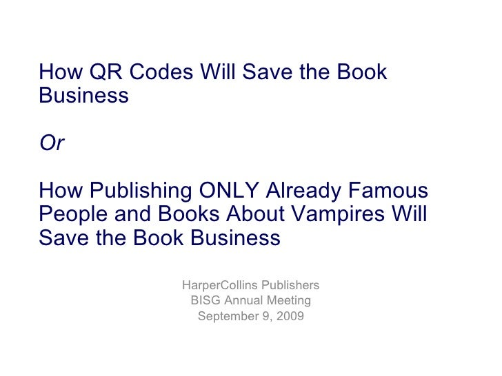 How QR Codes Will Save the Book Business  Or How Publishing ONLY Already Famous People and Books About Vampires Will Save ...
