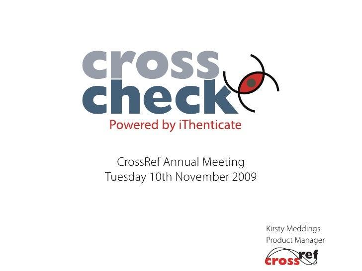 CrossRef Annual Meeting Tuesday 10th November 2009                                Kirsty Meddings                         ...