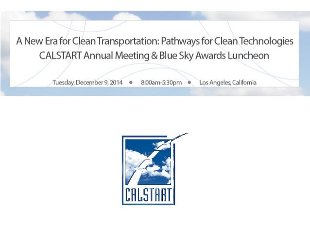 A New Era for Clean Transportation: Pathways for Clean Technologies CALSTART Annual Meeting and Blue Sky Award Luncheon Th...