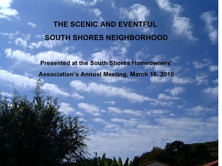 THE SCENIC AND EVENTFUL  SOUTH SHORES NEIGHBORHOOD Presented at the South Shores Homeowners' Association's Annual Meeting,...