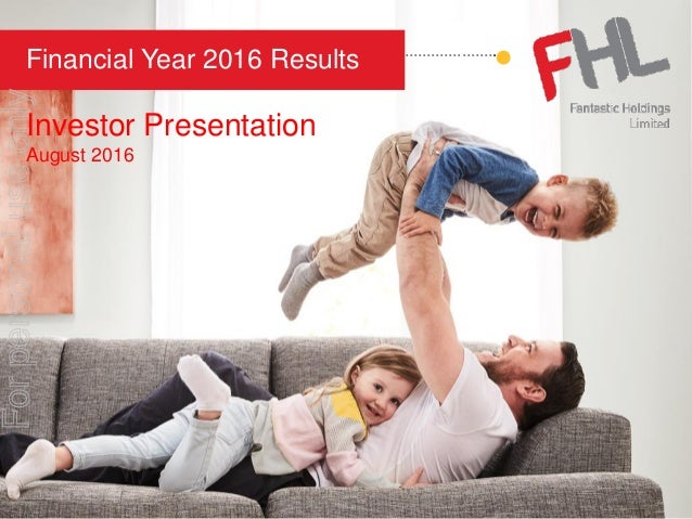 ………………………………….. Financial Year 2016 Results Investor Presentation August 2016 Forpersonaluseonly
