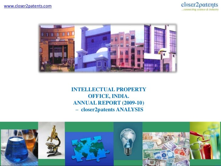 www.closer2patents.com<br />INTELLECTUAL PROPERTY OFFICE, INDIA.<br />ANNUAL REPORT (2009-10)<br /> –  closer2patents ANAL...