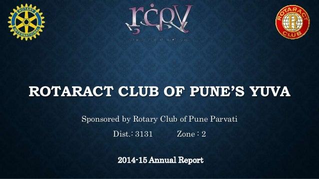 ROTARACT CLUB OF PUNE'S YUVA Sponsored by Rotary Club of Pune Parvati Dist.: 3131 Zone : 2 2014-15 Annual Report
