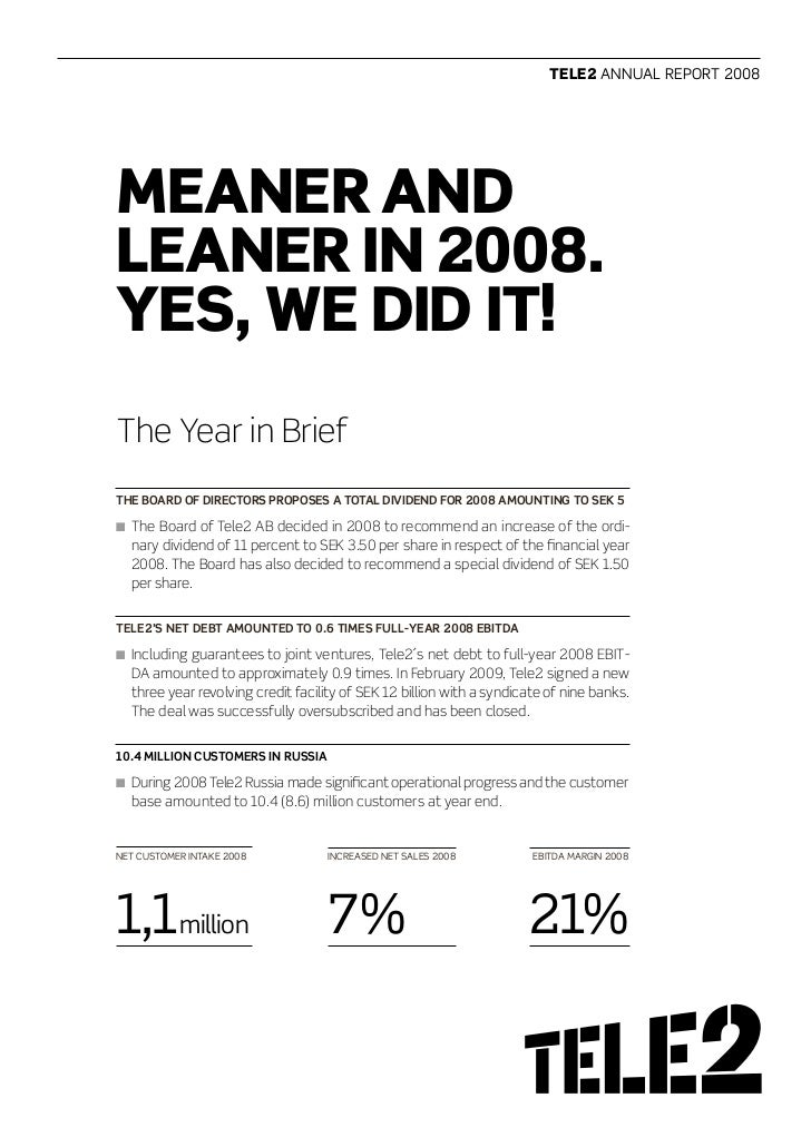 Tele2 AnnuAl report 2008     Meaner and leaner in 2008. Yes, we did iT! The Year in Brief THE BOARD OF DIRECTORS PROPOSES ...