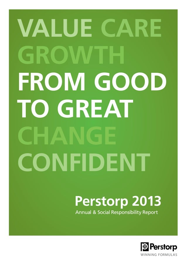 Annual & Social Responsibility Report Perstorp 2013 VALUE CARE GROWTH FROM GOOD TO GREAT CHANGE CONFIDENT