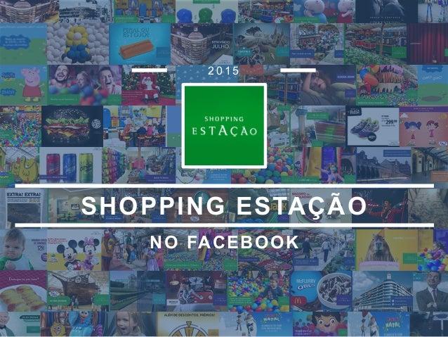 NO FACEBOOK 2 0 1 5 SHOPPING ESTAÇÃO