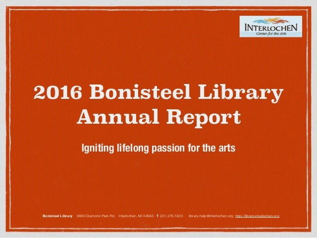 2016 Bonisteel Library Annual Report Igniting lifelong passion for the arts Bonisteel Library 9900 Diamond Park Rd. Interl...