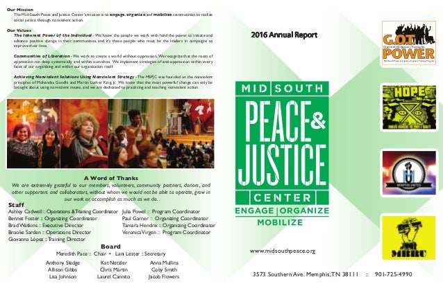 www.midsouthpeace.org 3573 Southern Ave. Memphis,TN 38111 :: 901-725-4990 2016 Annual Report Mid-South Peace and Justice C...