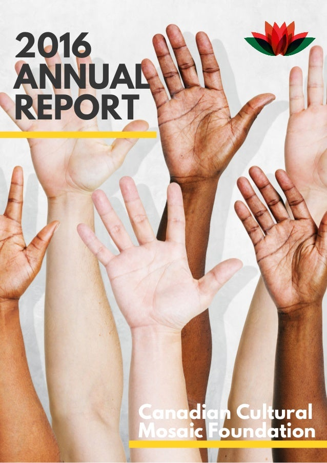 2016 ANNUAL REPORT Canadian Cultural Mosaic Foundation