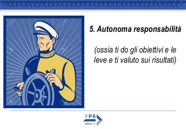 5. Autonoma responsabilità (ossia ti do gli obiettivi e le leve e ti valuto sui risultati)