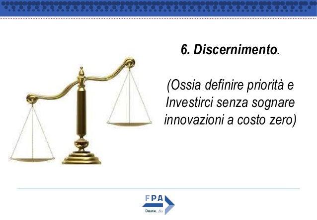 6. Discernimento. (Ossia definire priorità e Investirci senza sognare innovazioni a costo zero)