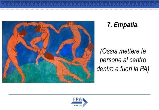 7. Empatia. (Ossia mettere le persone al centro dentro e fuori la PA)