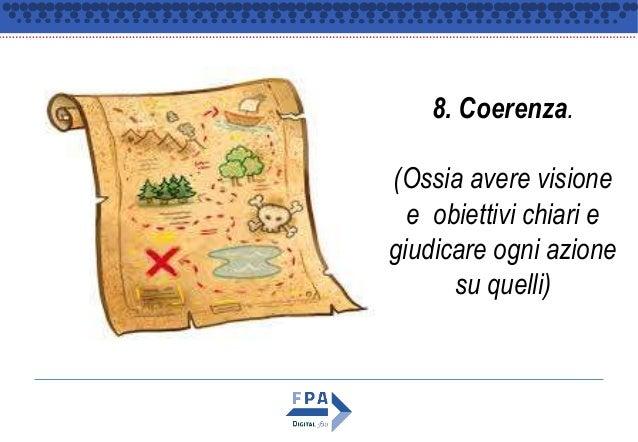 8. Coerenza. (Ossia avere visione e obiettivi chiari e giudicare ogni azione su quelli)