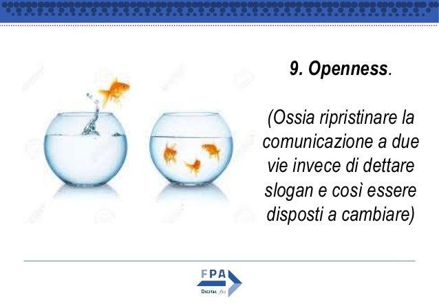 9. Openness. (Ossia ripristinare la comunicazione a due vie invece di dettare slogan e così essere disposti a cambiare)