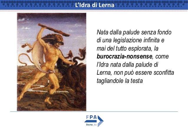 L'Idra di Lerna Nata dalla palude senza fondo di una legislazione infinita e mai del tutto esplorata, la burocrazia-nonsen...