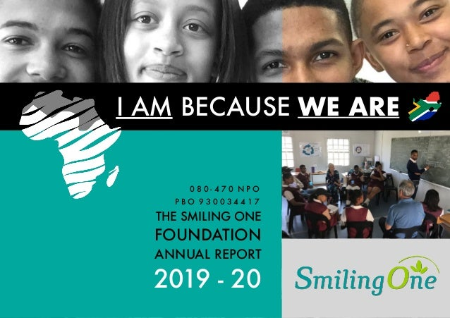 I AM BECAUSE WE ARE THE SMILING ONE FOUNDATION ANNUAL REPORT 2019 - 20 0 8 0 - 4 7 0 N P O P B O 9 3 0 0 3 4 4 1 7