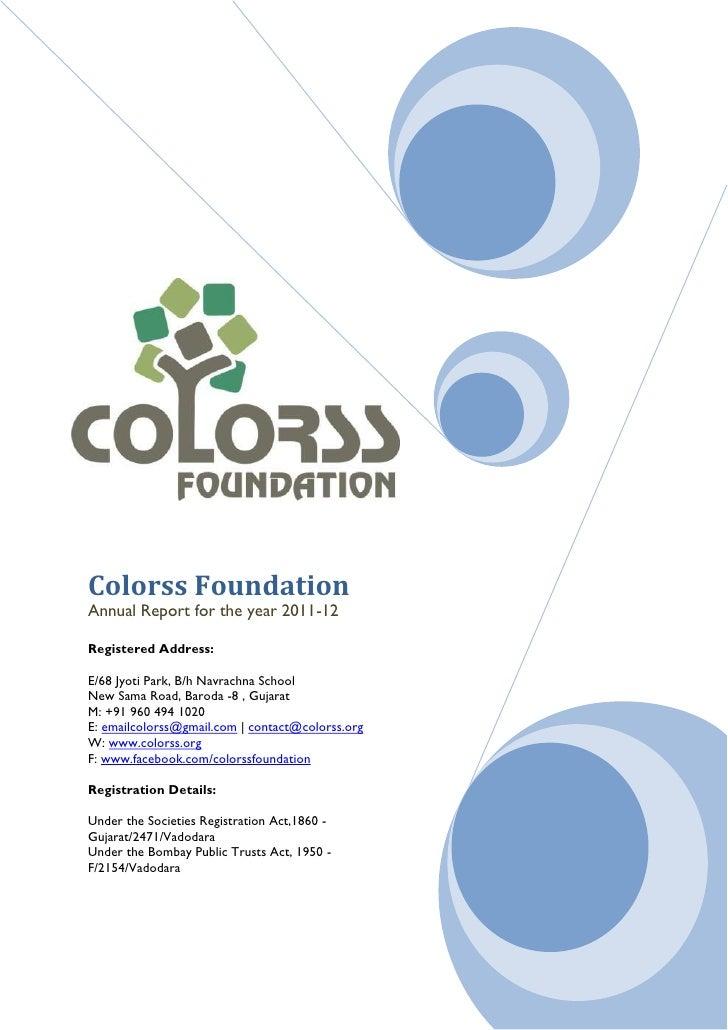 Colorss FoundationAnnual Report for the year 2011-12Registered Address:E/68 Jyoti Park, B/h Navrachna SchoolNew Sama Road,...