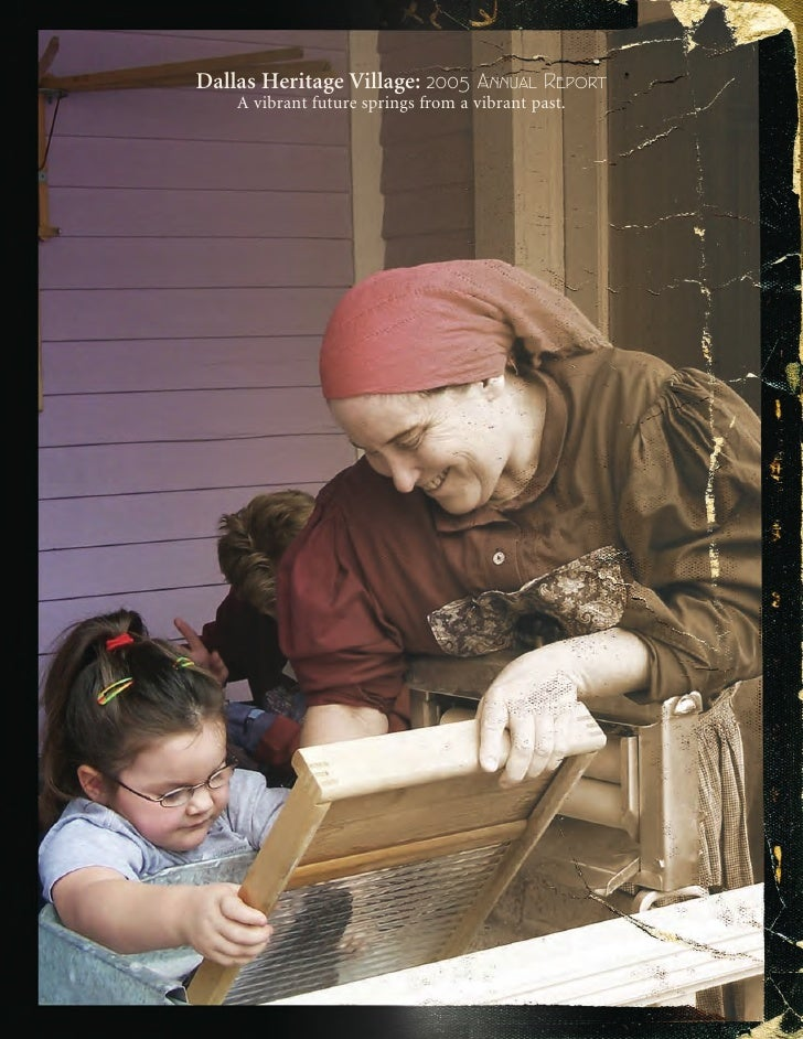 Dallas Heritage Village: 2005 Annual Report     A vibrant future springs from a vibrant past.