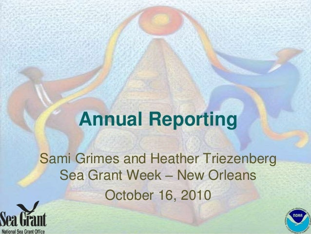 Annual Reporting Sami Grimes and Heather Triezenberg Sea Grant Week – New Orleans October 16, 2010