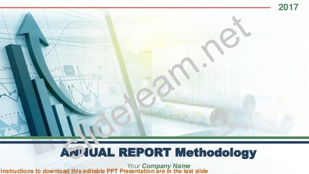 2017 ANNUAL REPORT Methodology Your Company Name Instructions to download this editable PPT Presentation are in the last s...