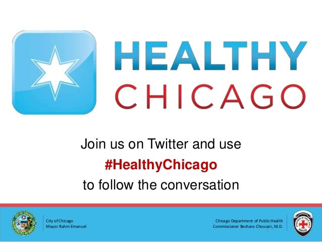 Join us on Twitter and use #HealthyChicago to follow the conversation City of Chicago Mayor Rahm Emanuel  Chicago Departme...