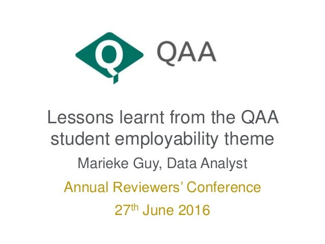 Lessons learnt from the QAA student employability theme Marieke Guy, Data Analyst Annual Reviewers' Conference 27th June 2...