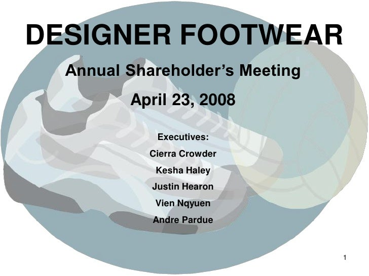 DESIGNER FOOTWEAR   Annual Shareholder's Meeting          April 23, 2008               Executives:             Cierra Crow...