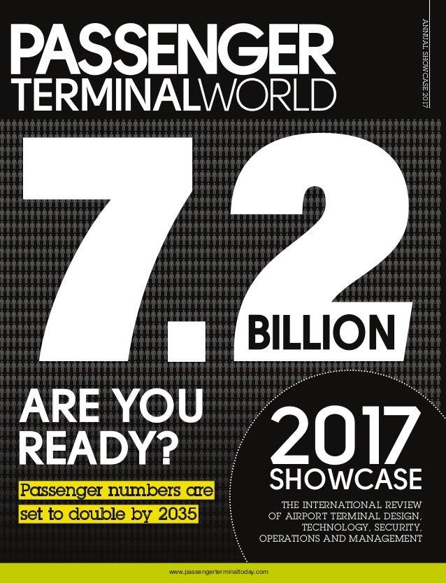 ANNUALSHOWCASE2017 www.passengerterminaltoday.com PASSENGERTERMINALWORLDANNUALSHOWCASE2017publishedbyUKIPMedia&EventsLtd 2...
