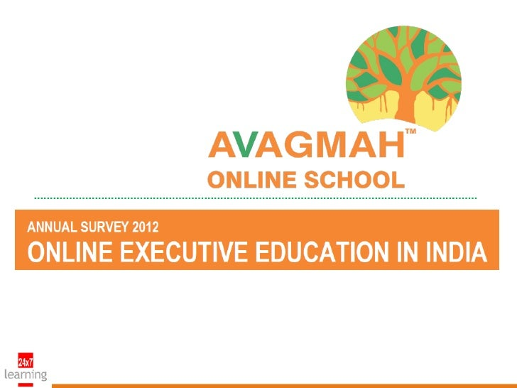 """Annual Survey Report 2012 - Online Executive Education in  India"" is an initiative by AVAGMAH Online School to gauge  awa..."