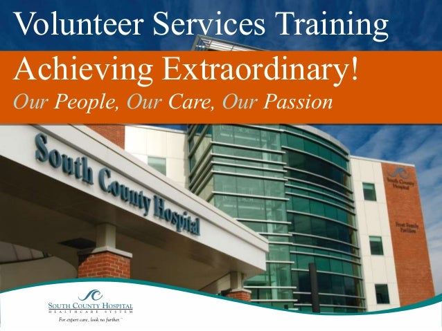 Volunteer Services Training Achieving Extraordinary! Our People, Our Care, Our Passion