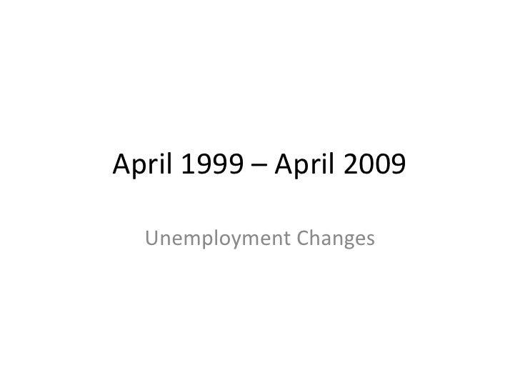 April 1999 – April 2009<br />Unemployment Changes<br />