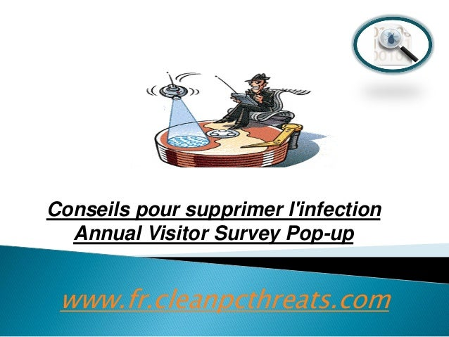 Conseils pour supprimer l'infection Annual Visitor Survey Pop-up  www.fr.cleanpcthreats.com